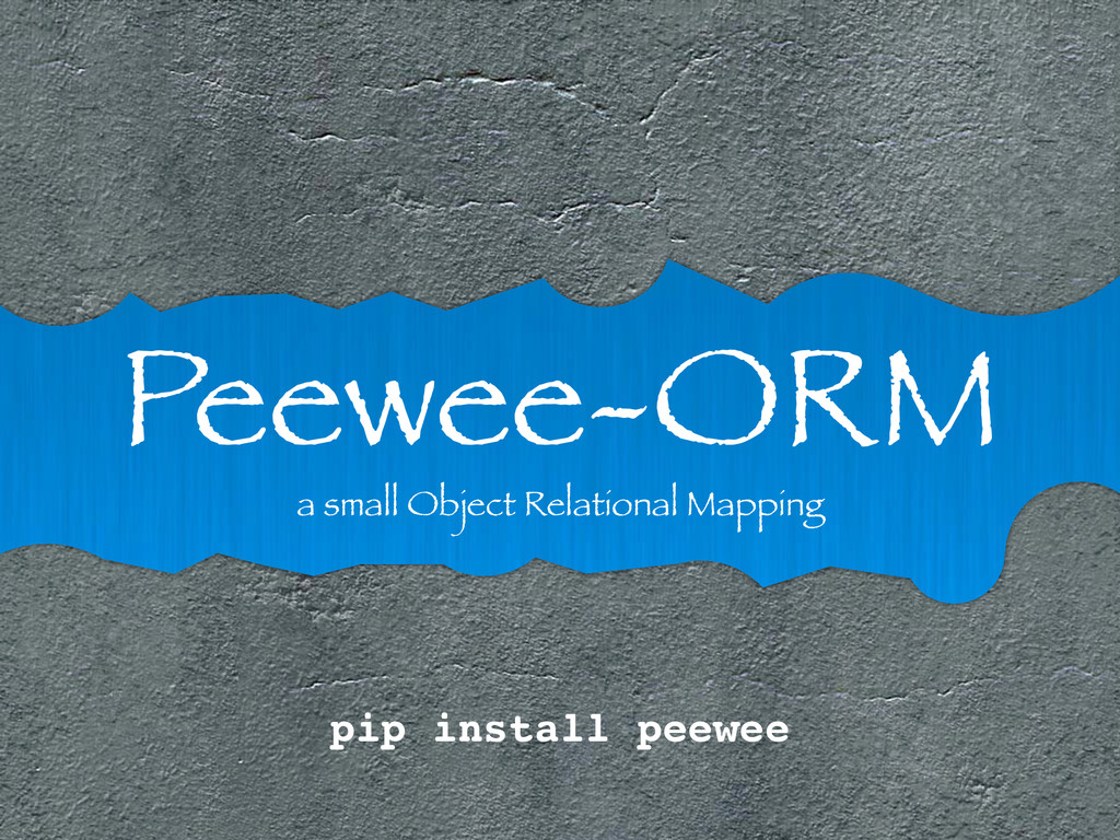 Peewee-ORM a small Object Relational Mapping pi...