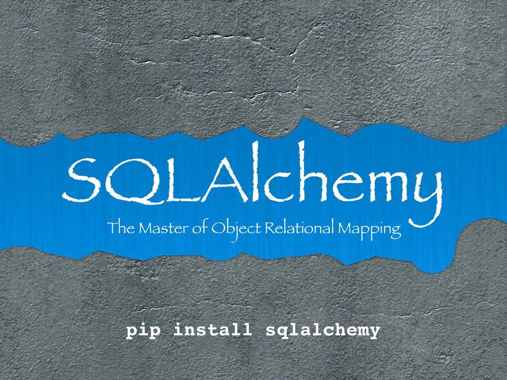 SQLAlchemy The Master of Object Relational Mapp...
