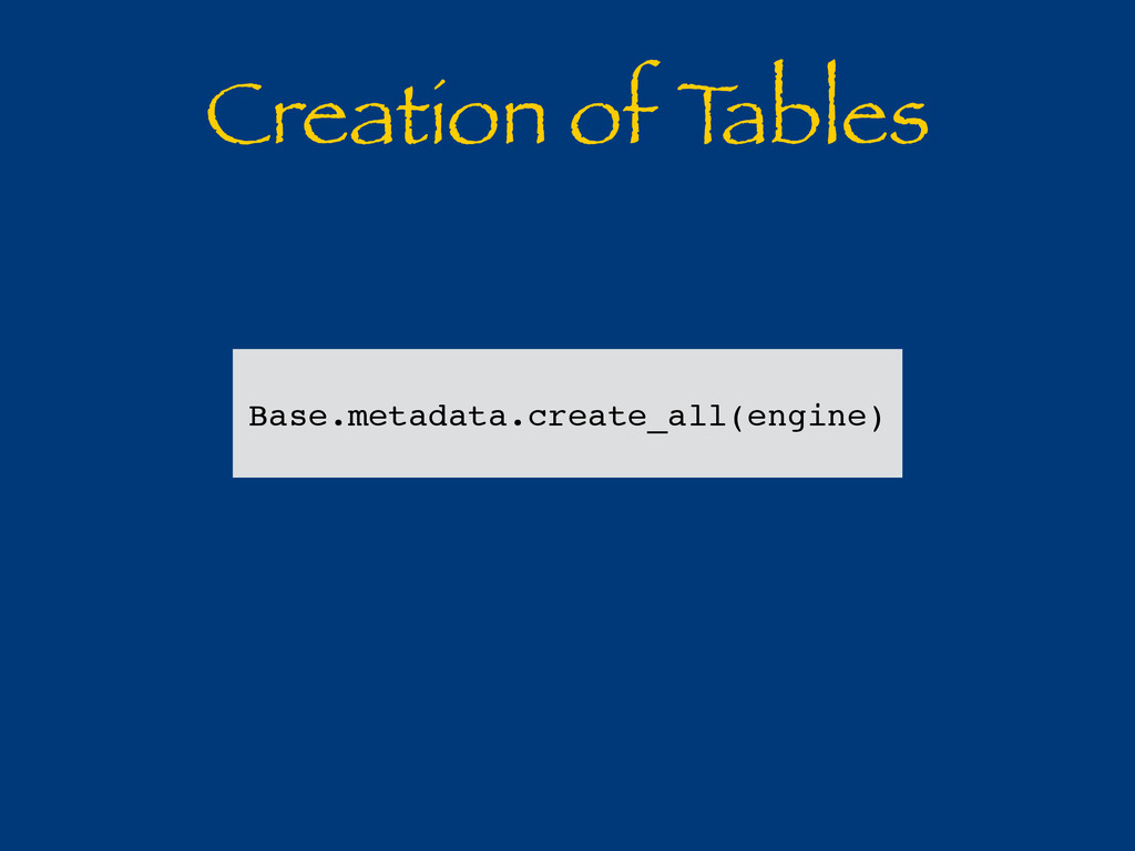 Creation of T ables Base.metadata.create_all(en...
