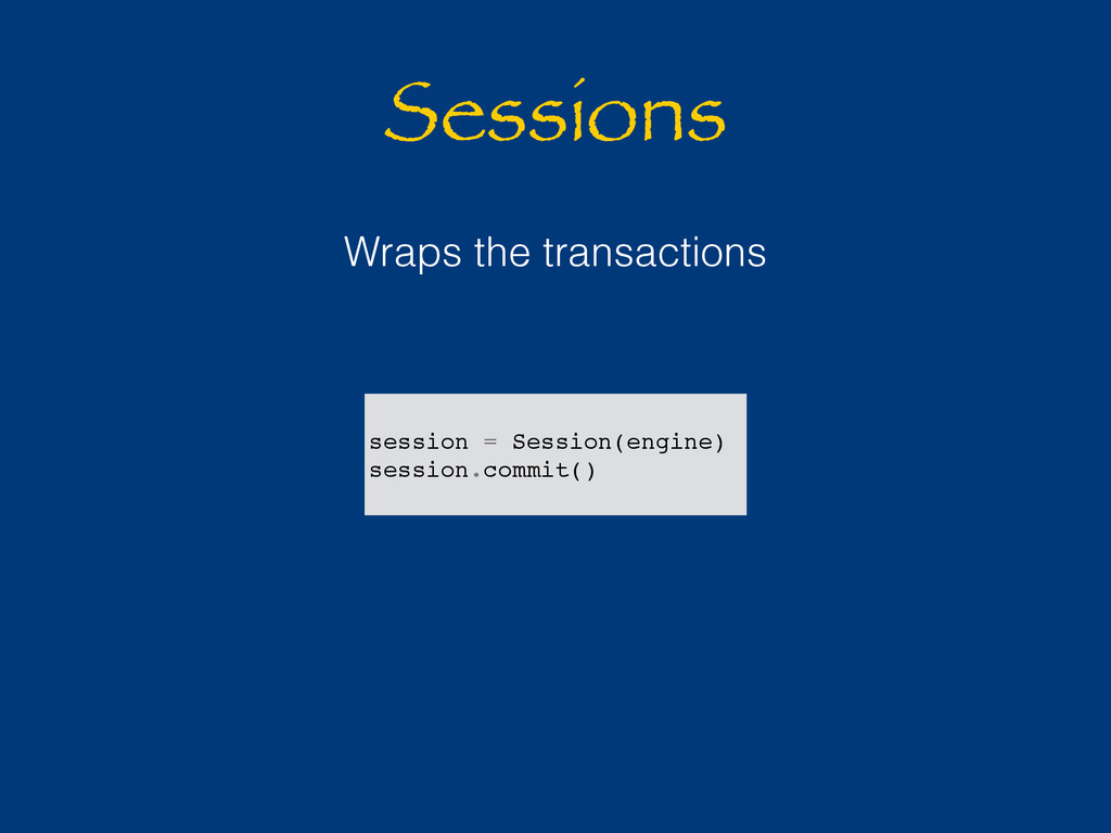 Sessions Wraps the transactions session = Sessi...