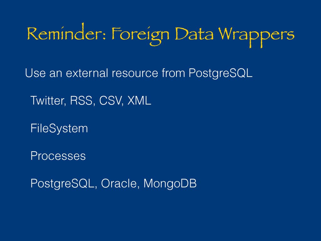 Reminder: Foreign Data Wrappers Use an external...