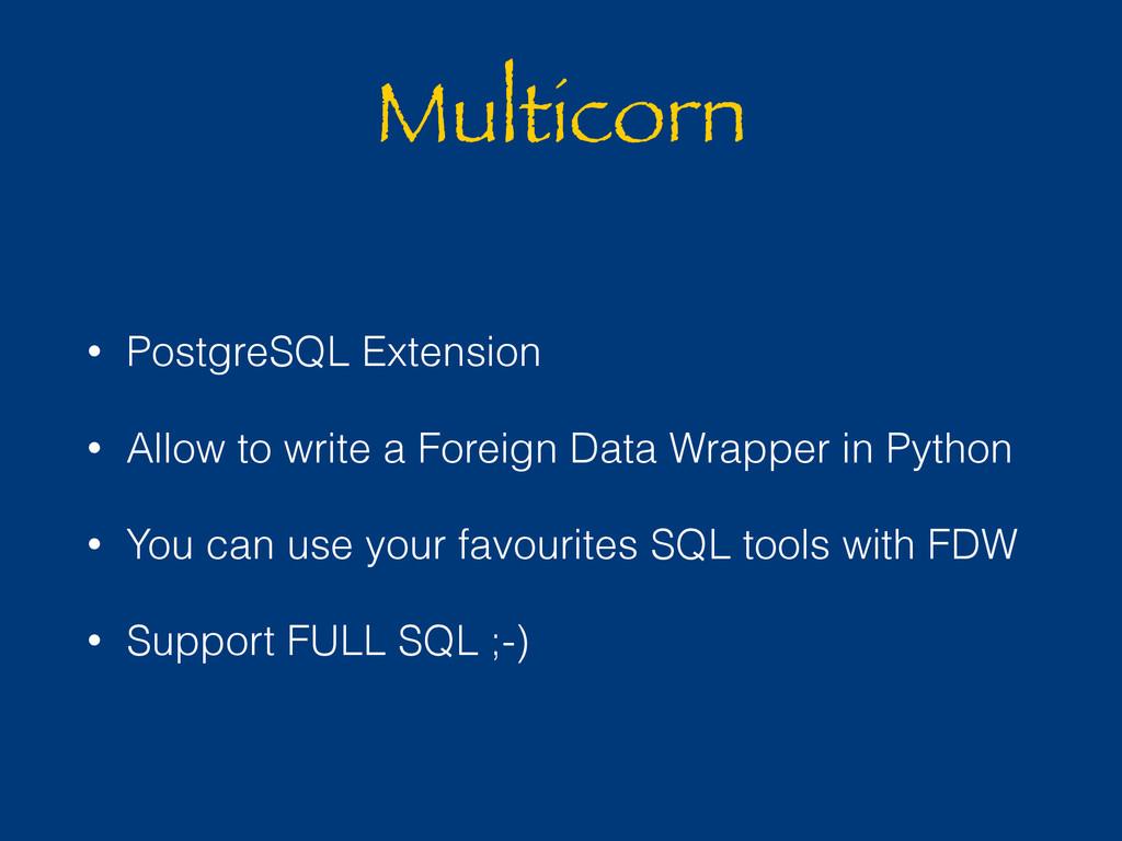 Multicorn • PostgreSQL Extension • Allow to wri...