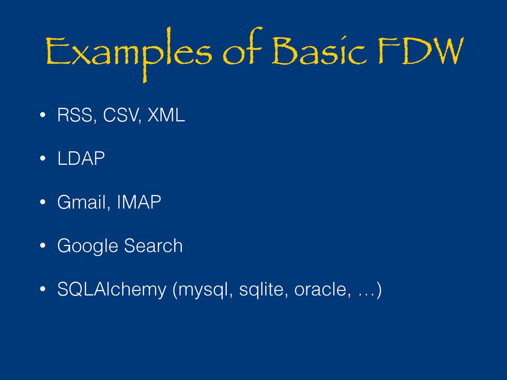Examples of Basic FDW • RSS, CSV, XML • LDAP • ...
