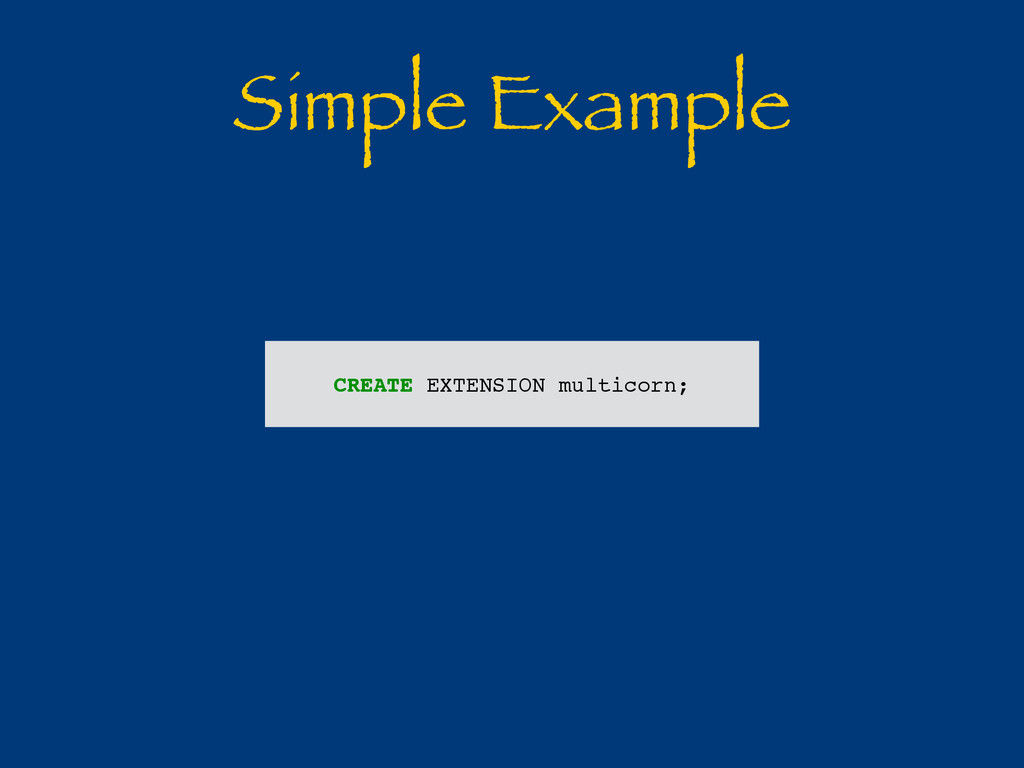 Simple Example CREATE EXTENSION multicorn;