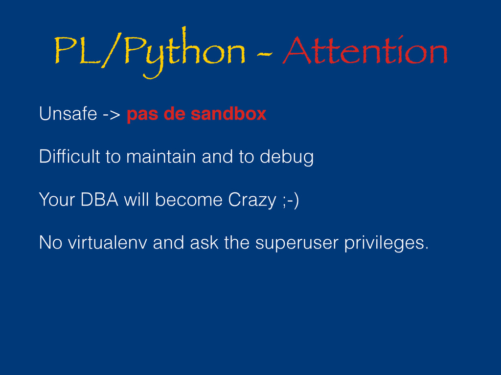 PL/Python - Attention Unsafe -> pas de sandbox ...
