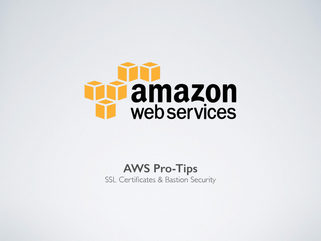 AWS Pro-Tips SSL Certificates & Bastion Security