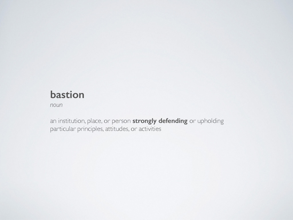 bastion noun an institution, place, or person s...