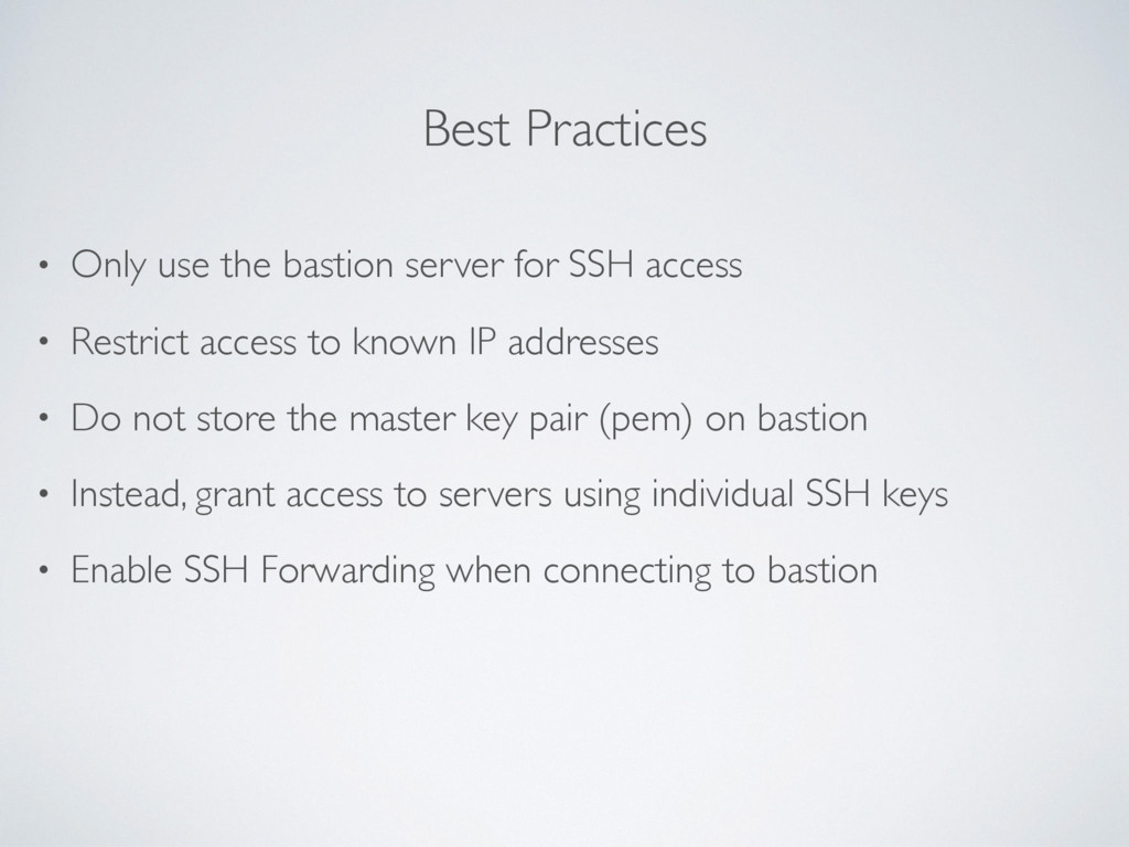 Best Practices • Only use the bastion server fo...
