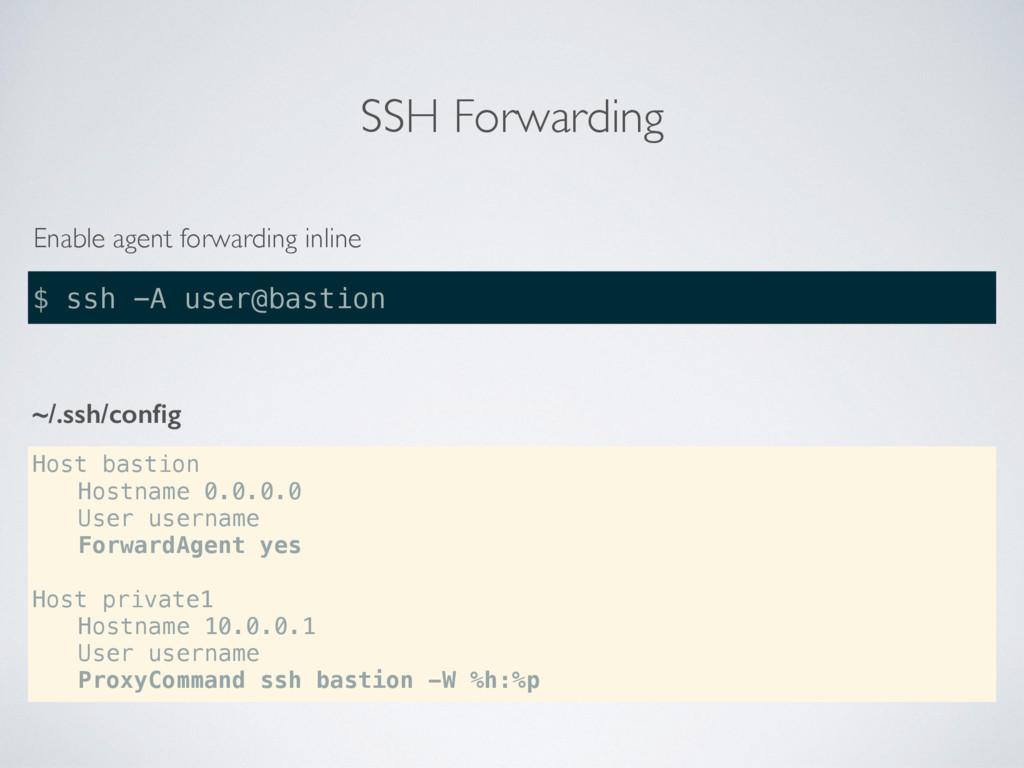 SSH Forwarding $ ssh -A user@bastion Host basti...