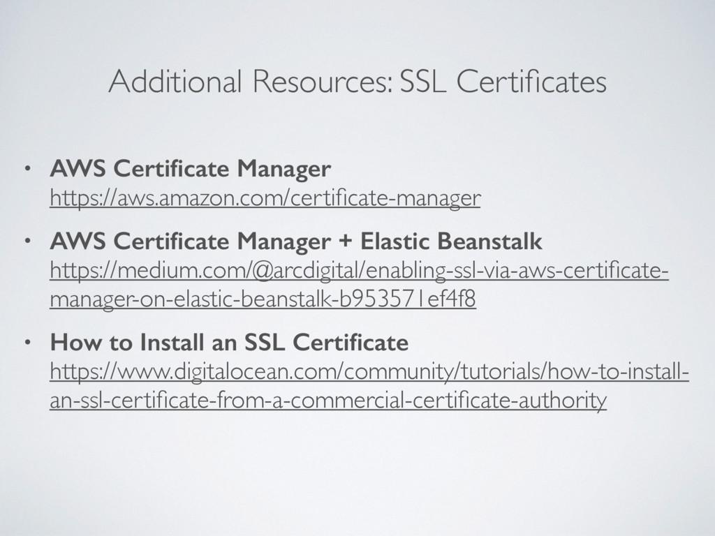 Additional Resources: SSL Certificates • AWS Cer...