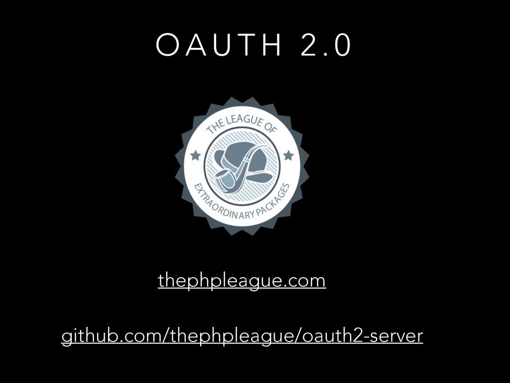 O A U T H 2 . 0 thephpleague.com github.com/the...