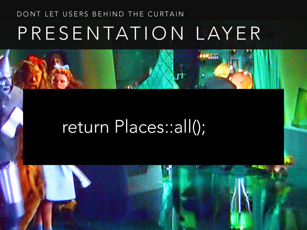 ! return Places::all(); P R E S E N TAT I O N L...