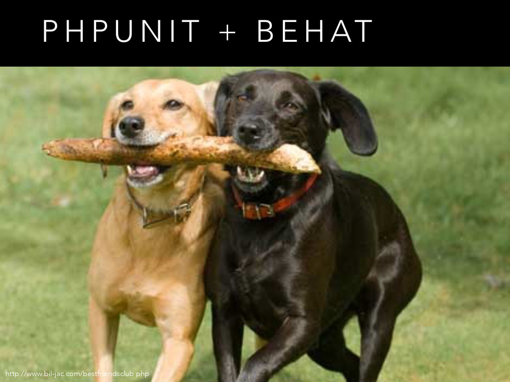 P H P U N I T + B E H AT http://www.bil-jac.com...