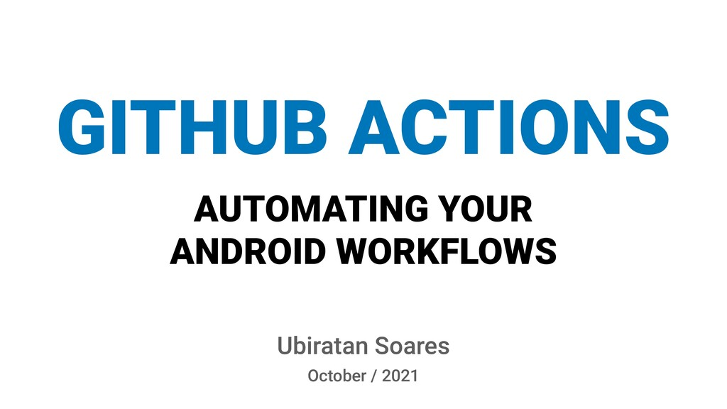 AUTOMATING YOUR ANDROID WORKFLOWS WITH Ubiratan...