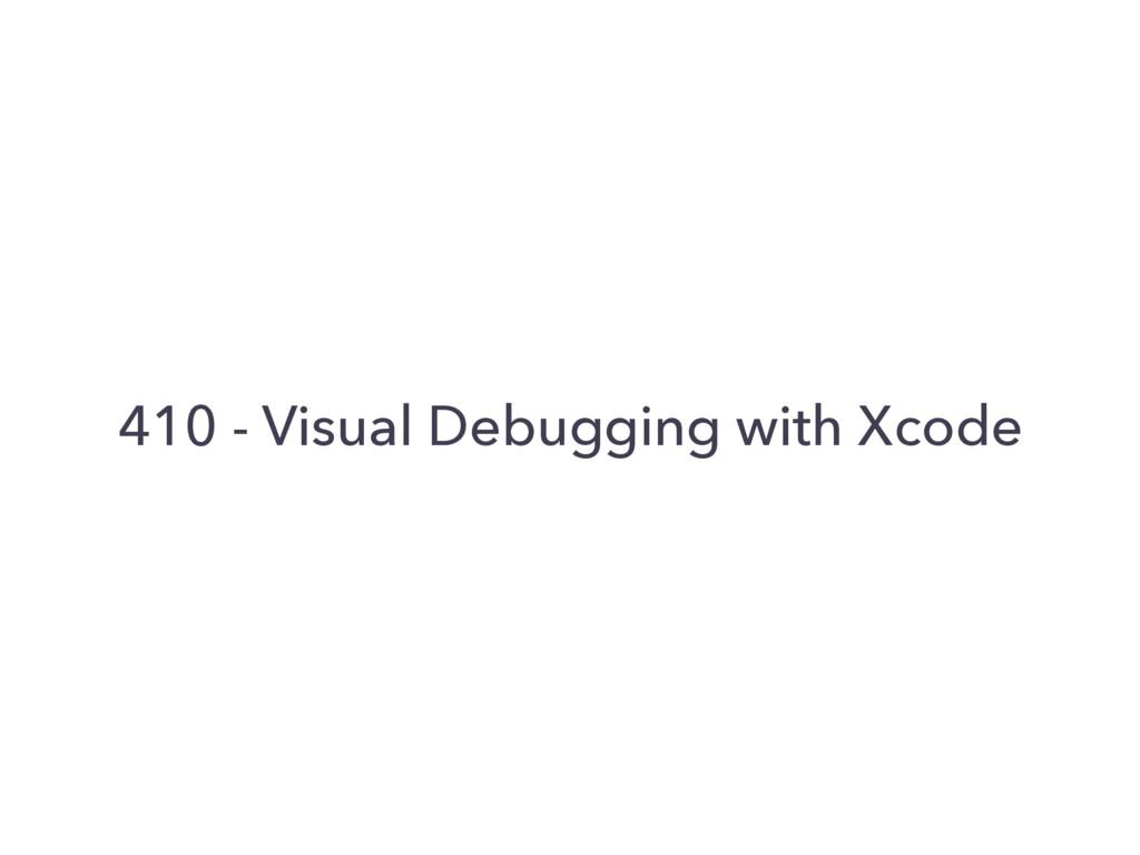 410 - Visual Debugging with Xcode