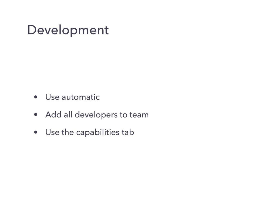 Development • Use automatic • Add all developer...