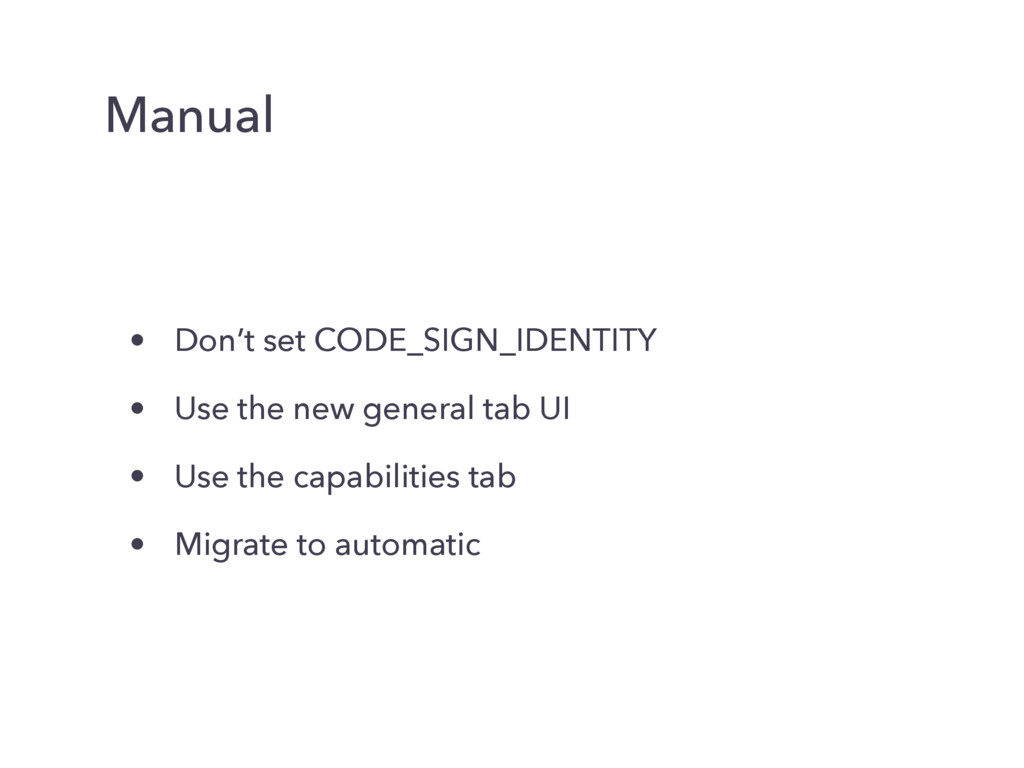 Manual • Don't set CODE_SIGN_IDENTITY • Use the...