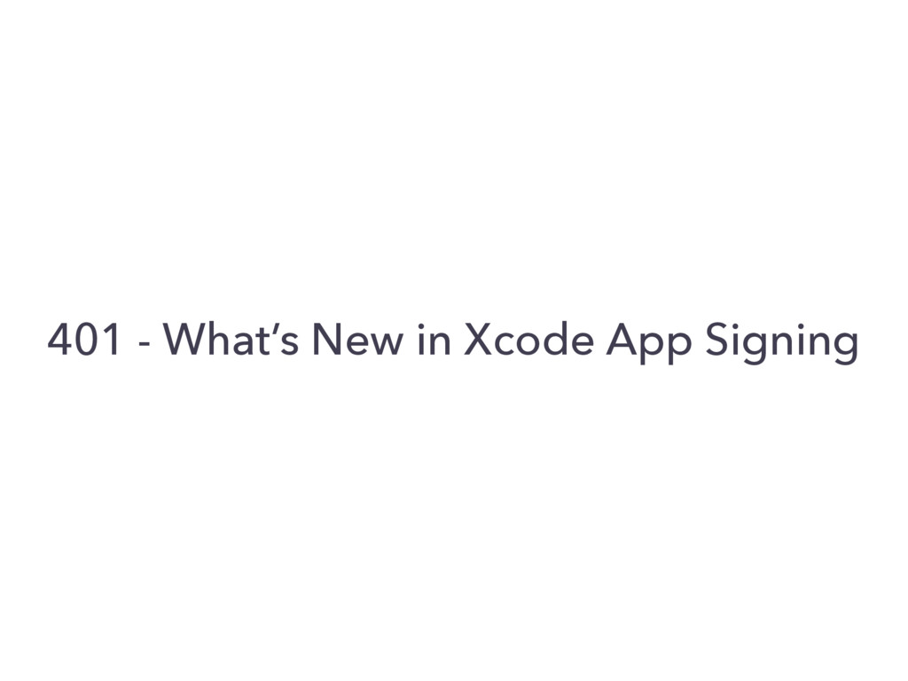 401 - What's New in Xcode App Signing