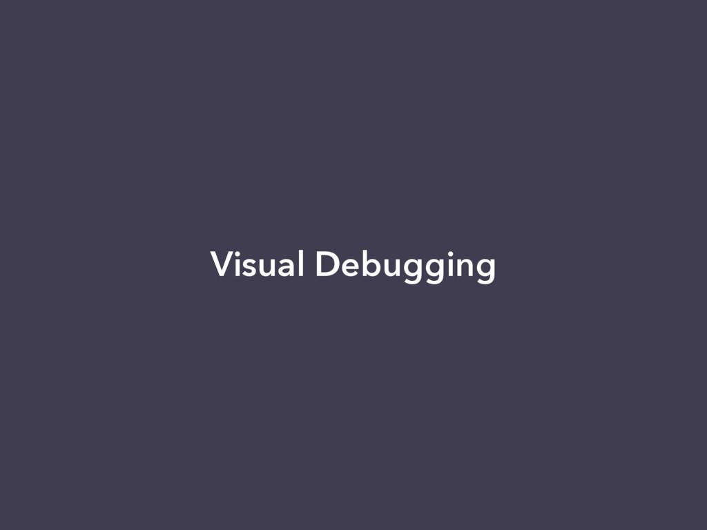 Visual Debugging