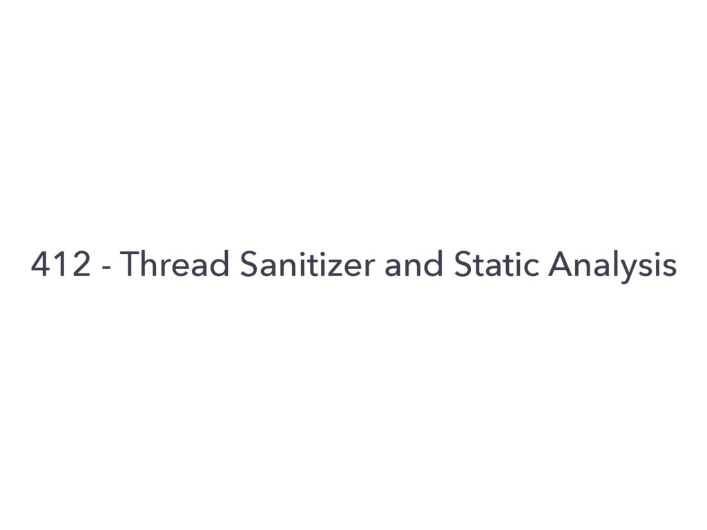 412 - Thread Sanitizer and Static Analysis