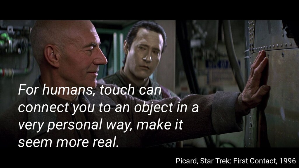 For humans, touch can connect you to an object ...