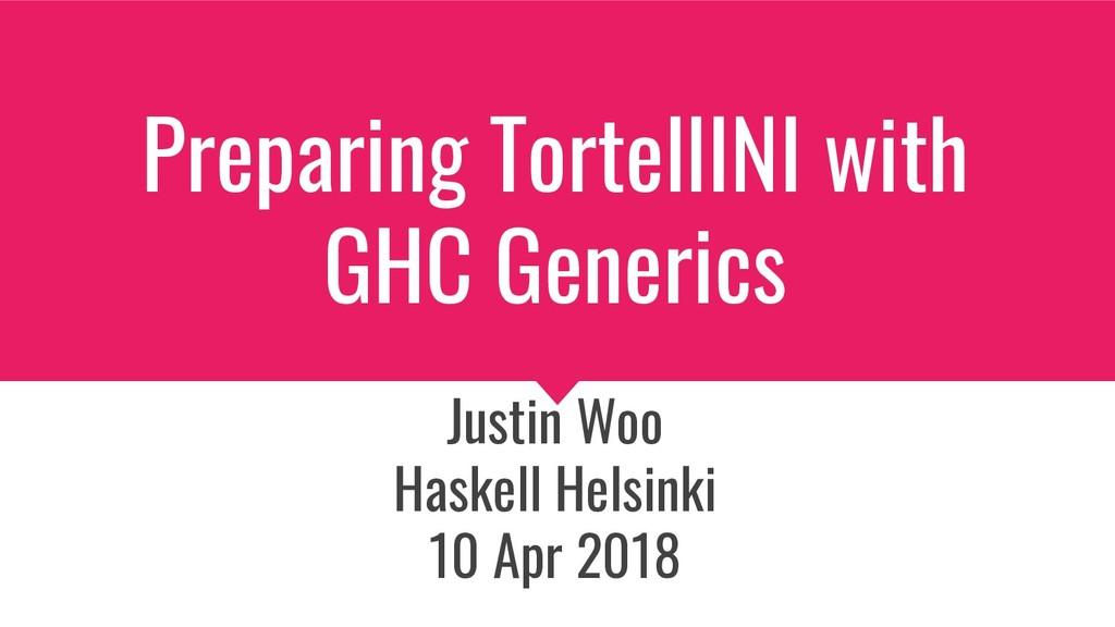 Preparing TortellINI with GHC Generics Justin W...