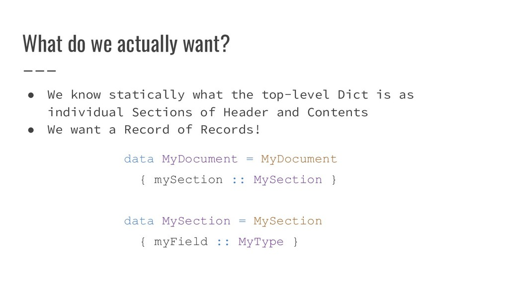 ● We know statically what the top-level Dict is...