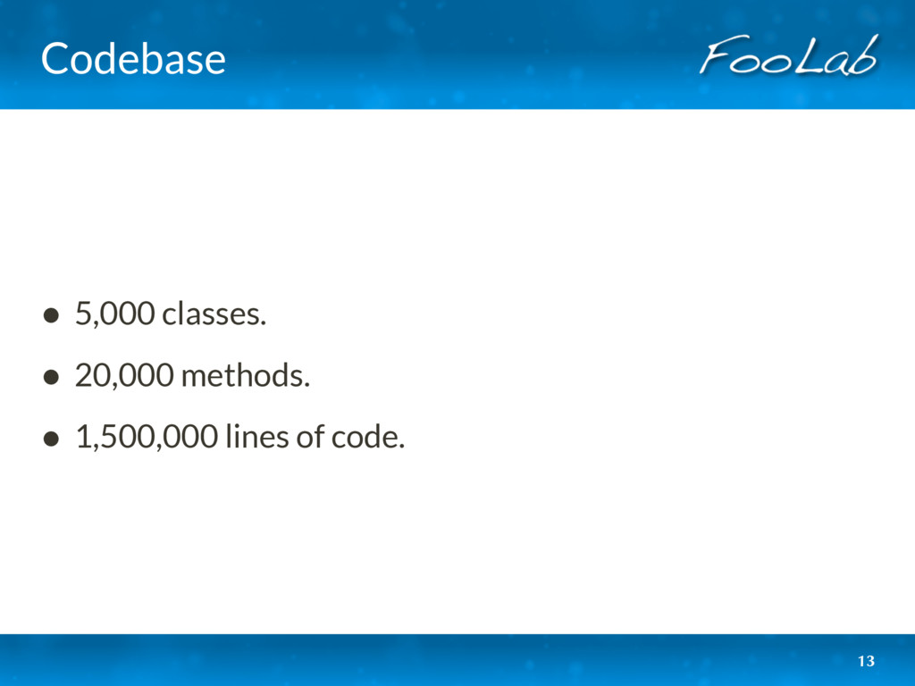 Codebase • 5,000 classes. • 20,000 methods. • 1...