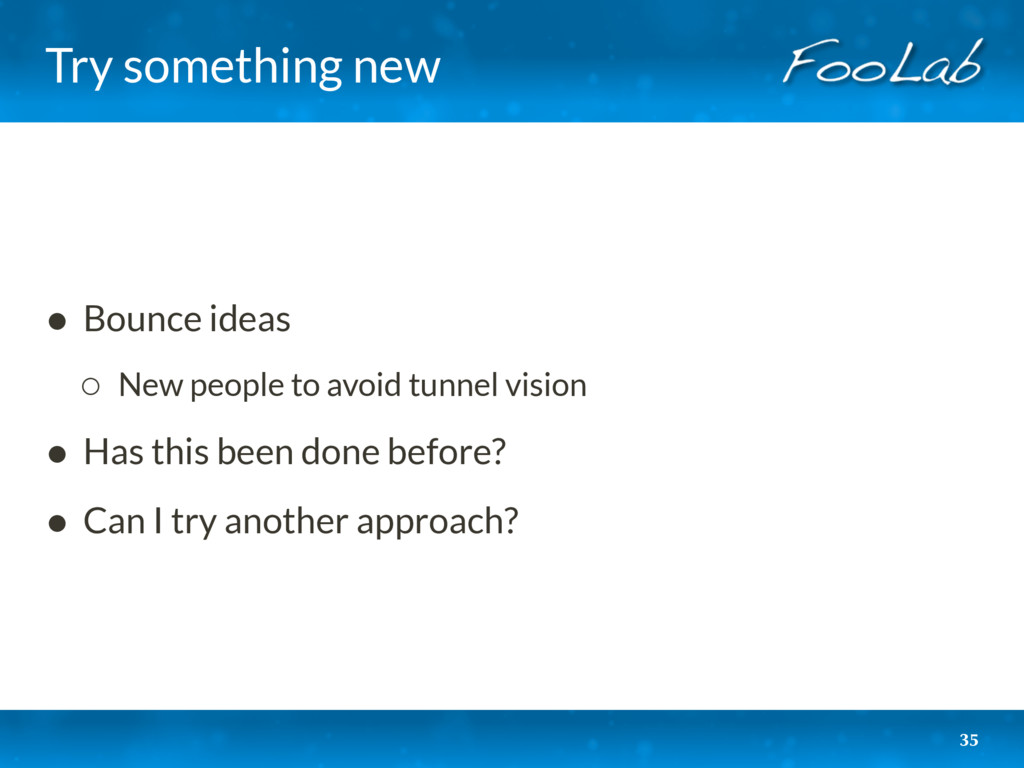 Try something new • Bounce ideas ◦ New people t...