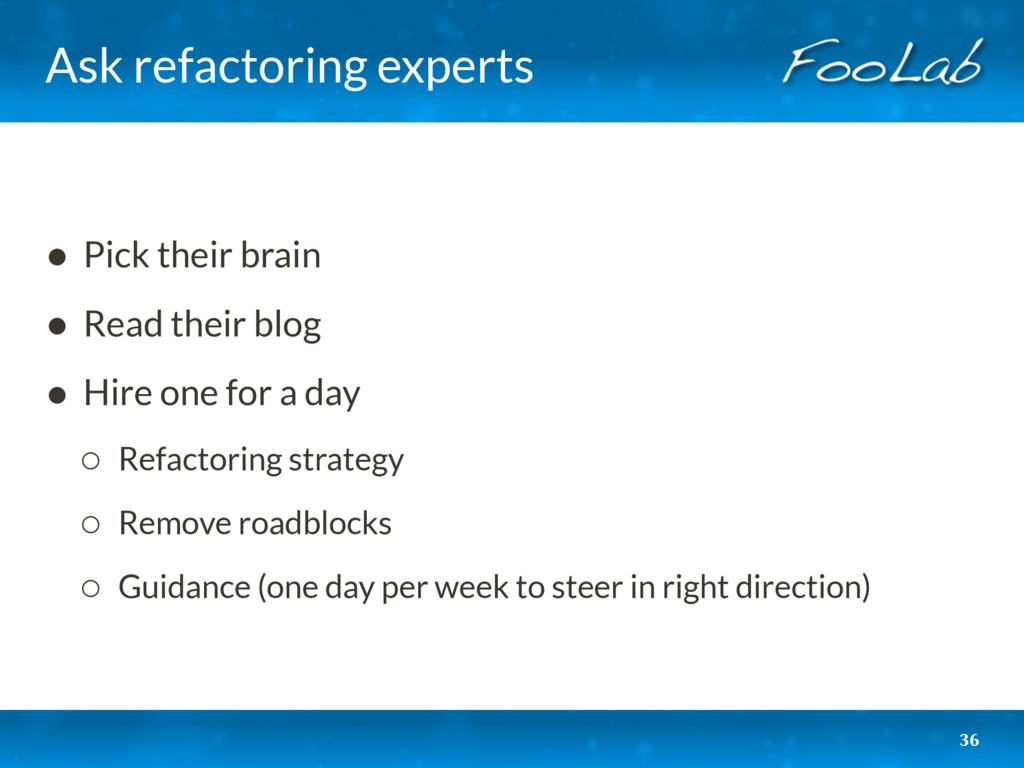 Ask refactoring experts • Pick their brain • Re...