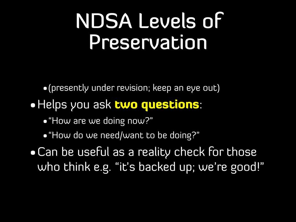 NDSA Levels of Preservation •(presently under r...