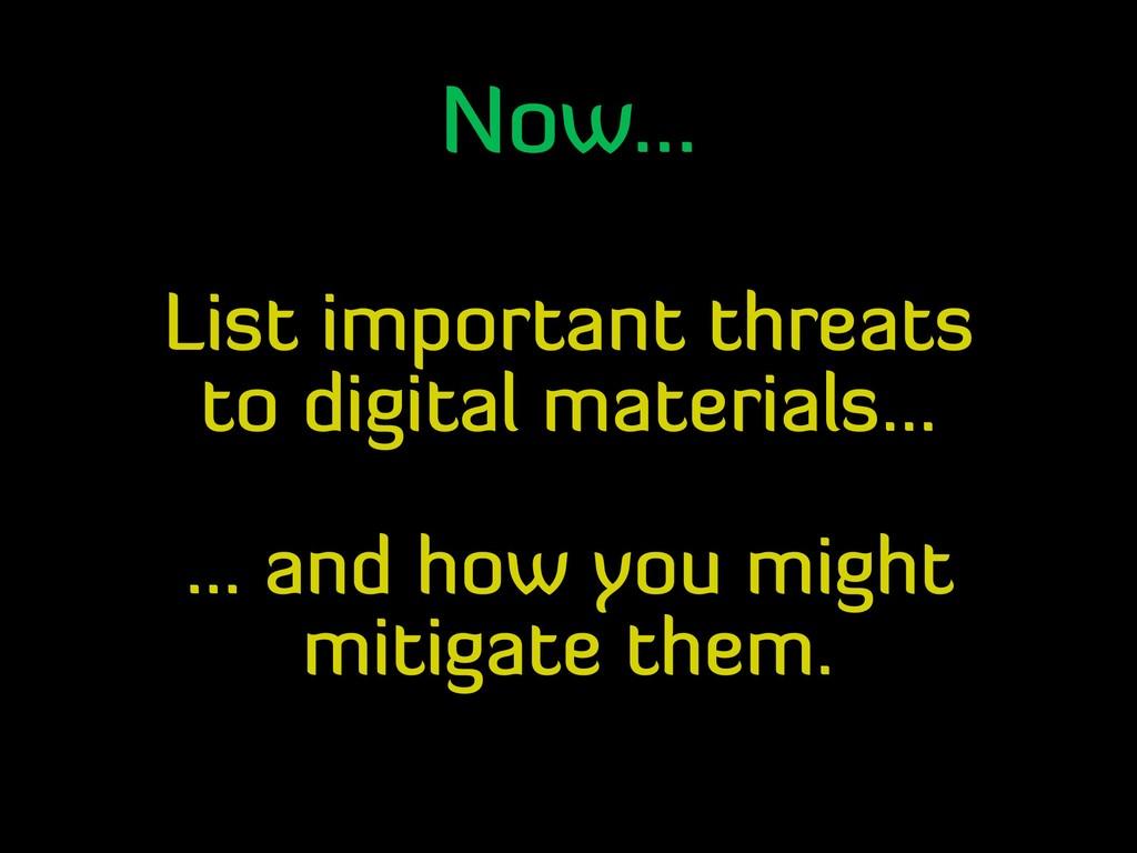 Now... List important threats to digital materi...