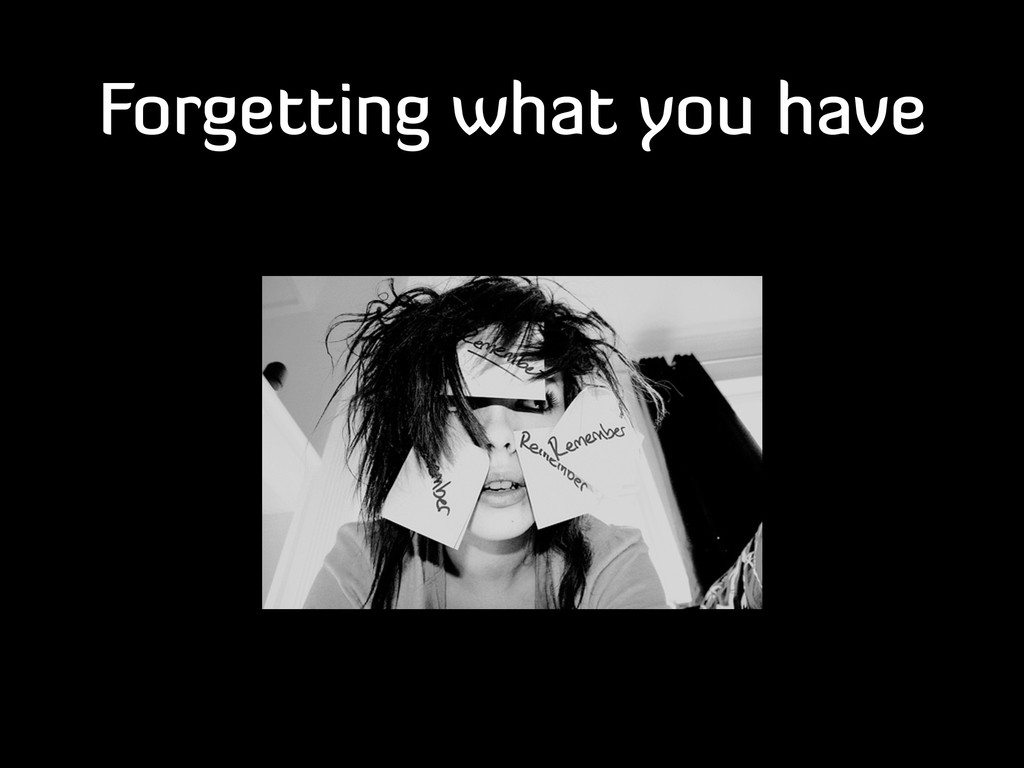 Forgetting what you have