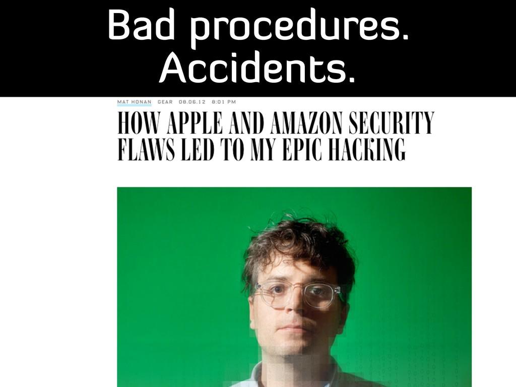 Bad procedures. Accidents.