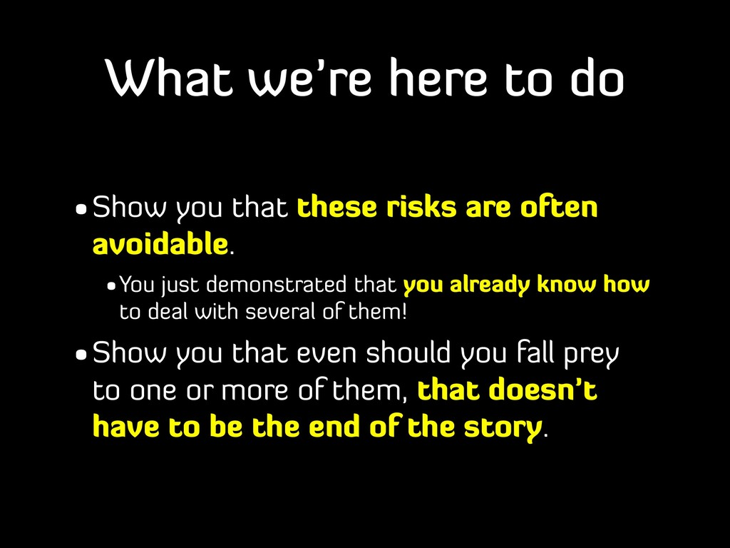 What we're here to do •Show you that these risk...
