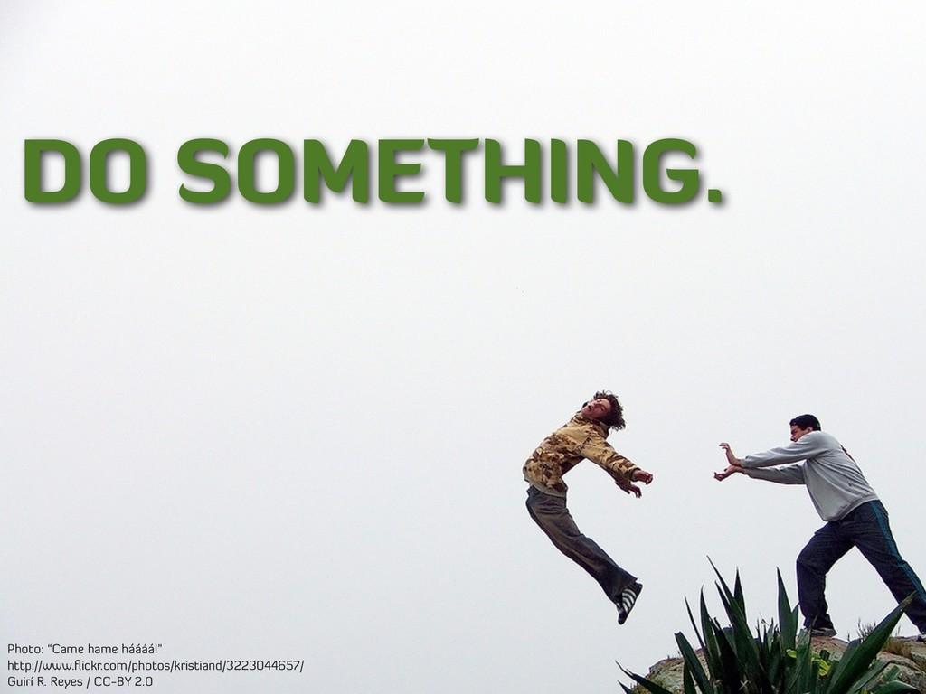 "DO SOMETHING. Photo: ""Came hame háááá!"" http://..."