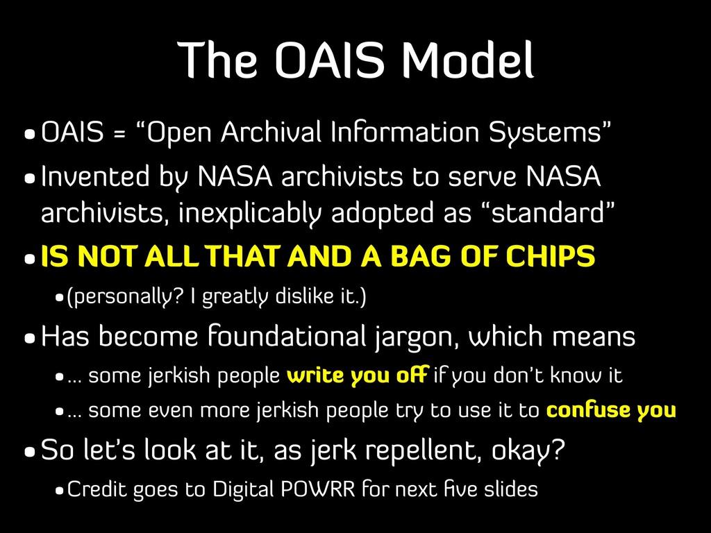 """The OAIS Model •OAIS = """"Open Archival Informati..."""