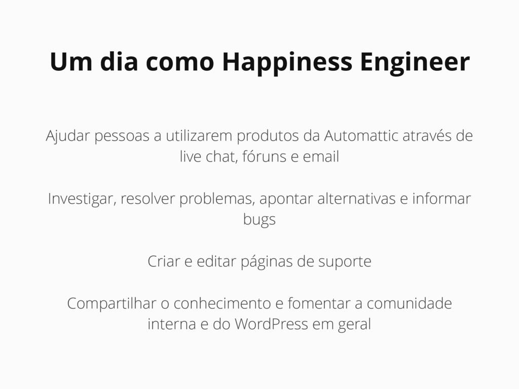Um dia como Happiness Engineer Ajudar pessoas a...