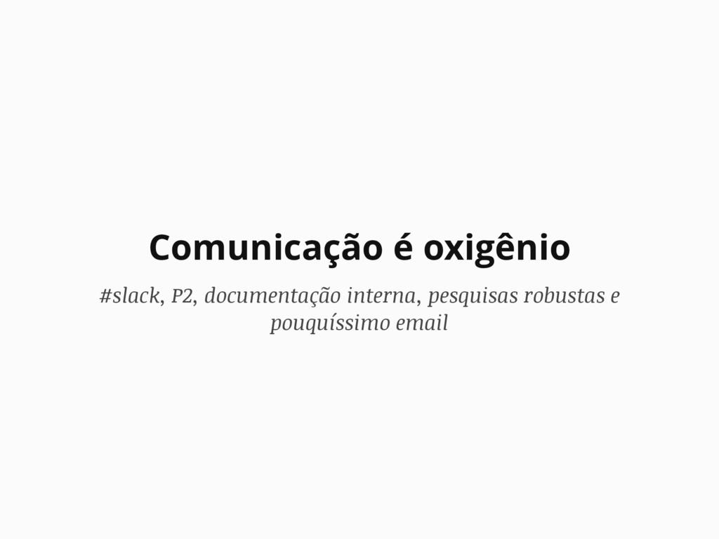 Comunicação é oxigênio #slack, P2, documentação...
