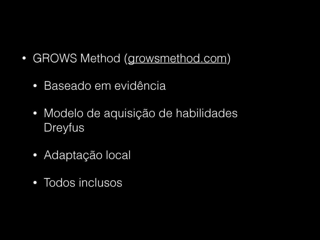 • GROWS Method (growsmethod.com) • Baseado em e...