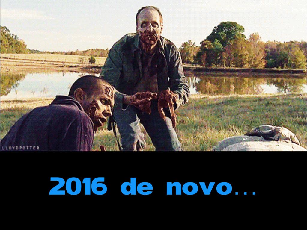 2016 de novo…