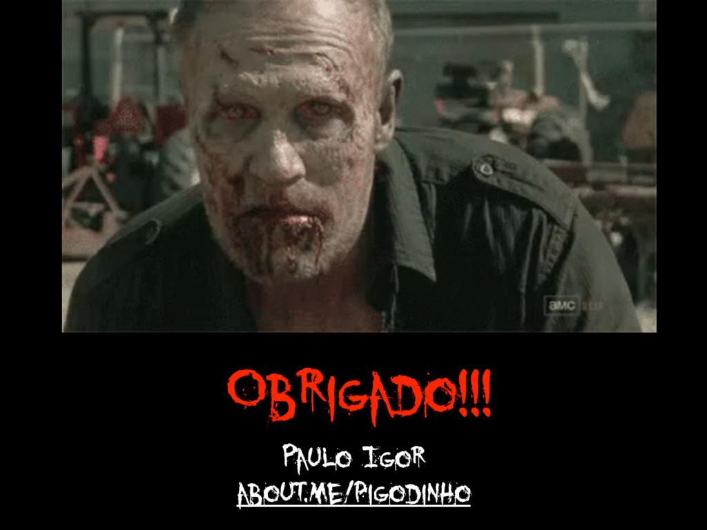 Obrigado!!! Paulo Igor about.me/pigodinho