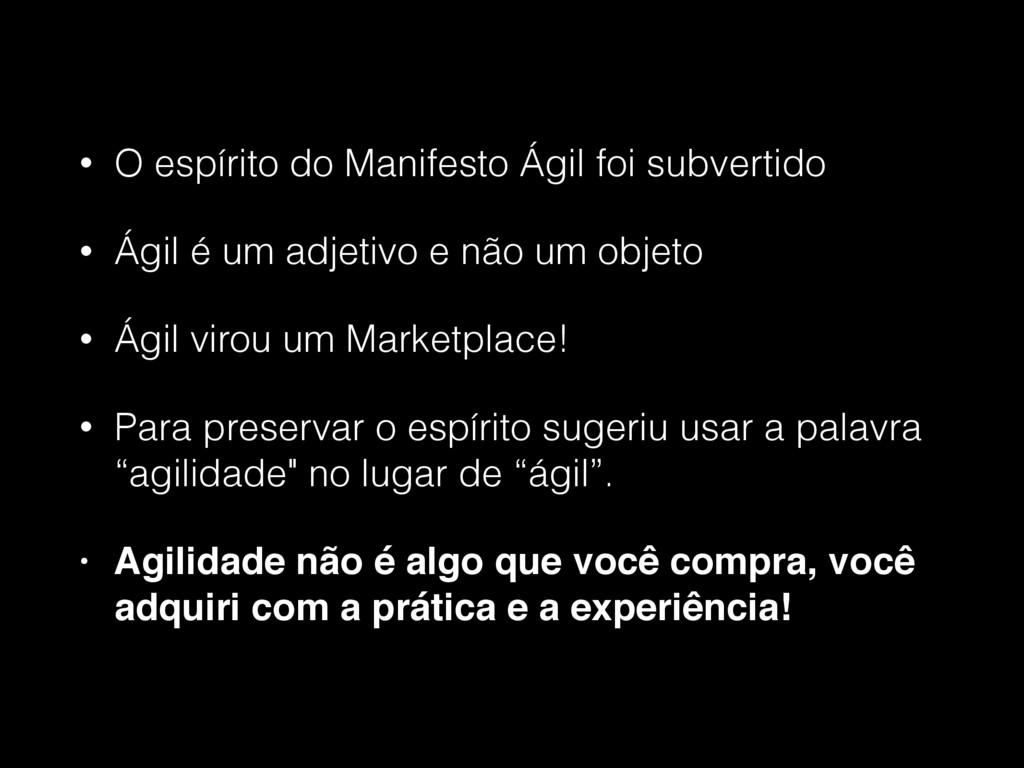 • O espírito do Manifesto Ágil foi subvertido •...