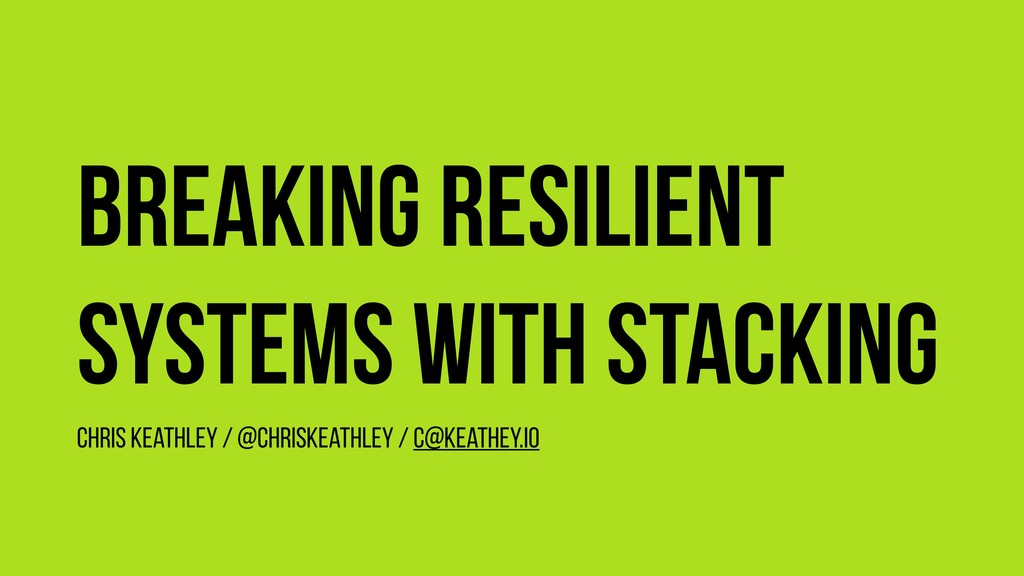 Breaking resilient systems with stacking Chris ...