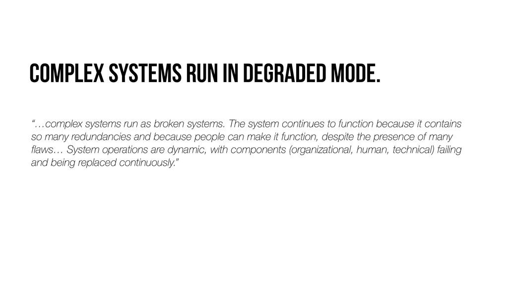 "Complex systems run in degraded mode. ""…complex..."