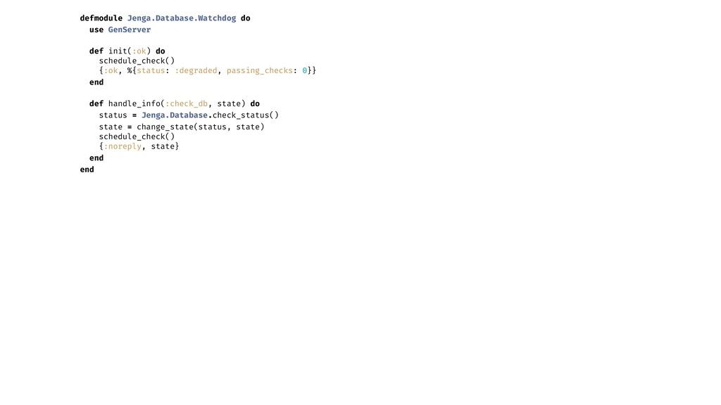 defmodule Jenga.Database.Watchdog do use GenSer...