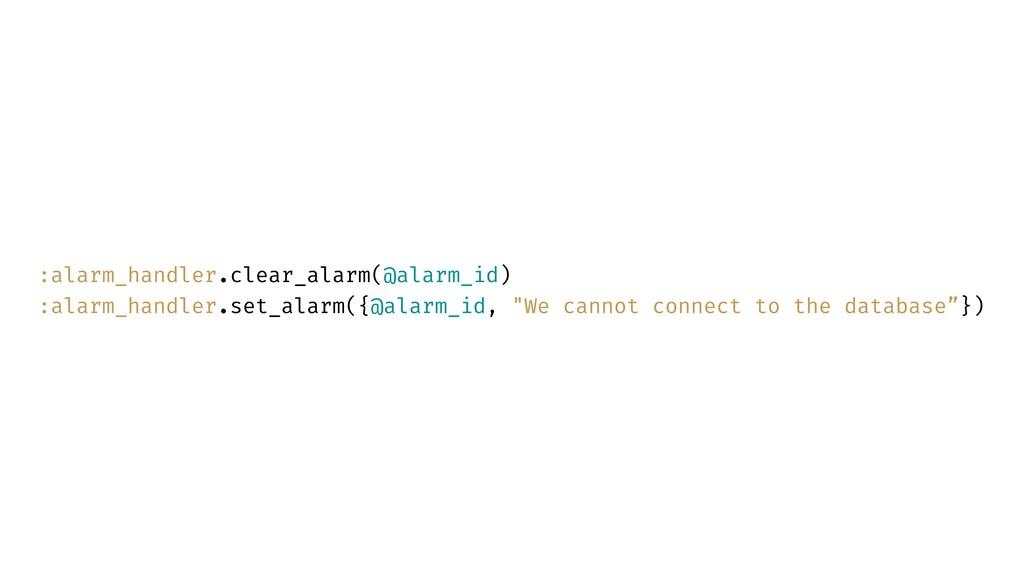 :alarm_handler.clear_alarm(@alarm_id) :alarm_ha...