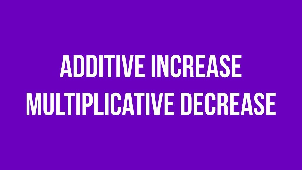 Additive Increase Multiplicative Decrease