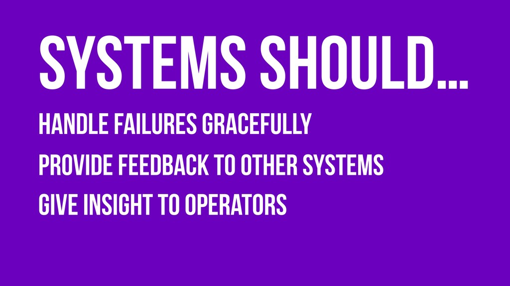 Handle failures gracefully Provide feedback to ...