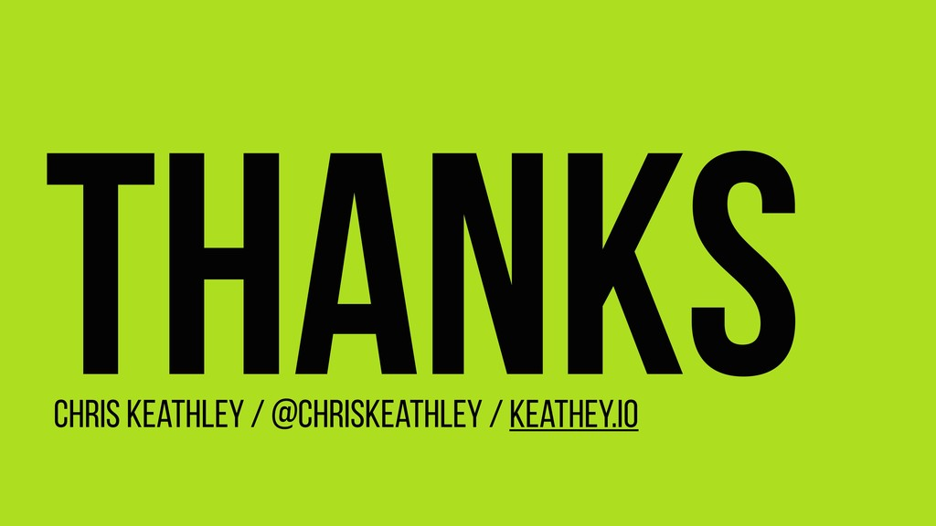 Thanks Chris Keathley / @ChrisKeathley / keathe...